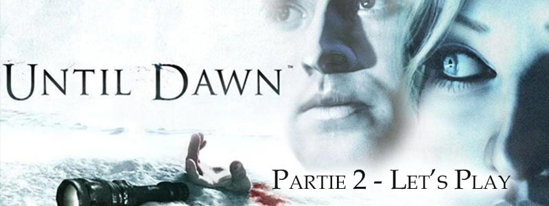 [Let's Play] Until Dawn – Partie 2
