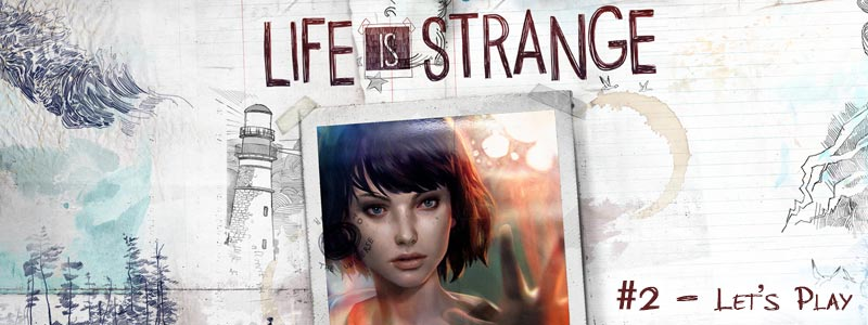 [Let's Play] Life is Strange – Chapitre 1 (2/2)